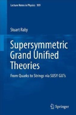Supersymmetric Grand Unified Theories: From Quarks to Strings via SUSY GUTs (Paperback)