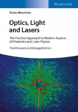 Optics, Light, and Lasers: The Practical Approach to Modern Aspects of Photonics and Laser Physics (Paperback)