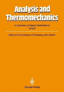 Analysis and Thermomechanics: A Collection of Papers Dedicated to W. Noll on His Sixtieth Birthday (Paperback)