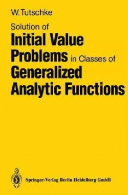Solution of Initial Value Problems in Classes of Generalized Analytic Functions (Paperback)