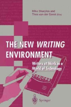The New Writing Environment: Writers at Work in a World of Technology (Paperback)