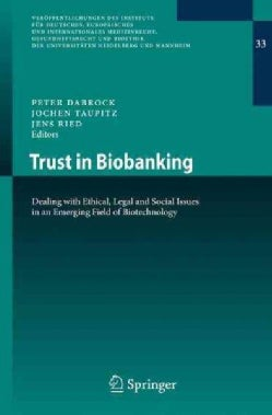 Trust in Biobanking: Dealing With Ethical, Legal and Social Issues in an Emerging Field of Biotechnology (Paperback)