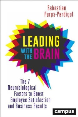 Leading With the Brain: The 7 Neurobiological Factors to Boost Employee Satisfaction and Business Results (Paperback)