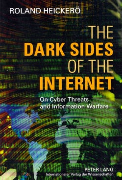 The Dark Sides of the Internet: On Cyber Threats and Information Warfare (Paperback)