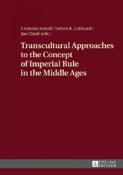 Transcultural Approaches to the Concept of Imperial Rule in the Middle Ages (Hardcover)
