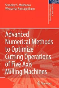 Advanced Numerical Methods to Optimize Cutting Operations of Five Axis Milling Machines (Paperback)