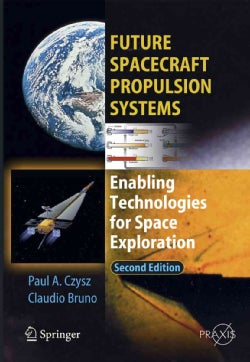 Future Spacecraft Propulsion Systems: Enabling Technologies for Space Exploration (Paperback)