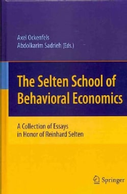 The Selten School of Behavioral Economics: A Collection of Essays in Honor of Reinhard Selten (Hardcover)