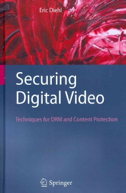 Securing Digital Video: Techniques for DRM and Content Protection (Hardcover)