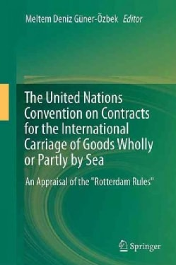 The United Nations Convention on Contracts for the International Carriage of Goods Wholly or Partly by Sea: An Ap... (Hardcover)