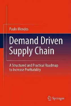 Demand Driven Supply Chain: A Structured and Practical Roadmap to Increase Profitability (Hardcover)