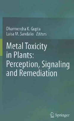 Metal Toxicity in Plants: Perception, Signaling and Remediation (Hardcover)