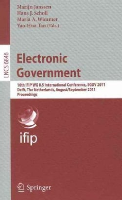 Electronic Government: 10th International Conference, Egov 2011, Delft, the Netherlands, August 29 -- September 1... (Paperback)