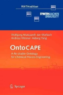 Ontocape: A Re-usable Ontology for Chemical Process Engineering (Paperback)