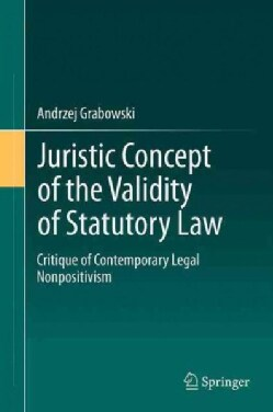 Juristic Concept of the Validity of Statutory Law: A Critique of Contemporary Legal Nonpositivism (Hardcover)