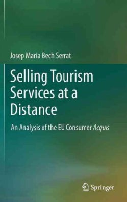 Selling Tourism Services at a Distance Within the Consumer Acquis: An Analysis of the Eu Consumer Acquis (Hardcover)