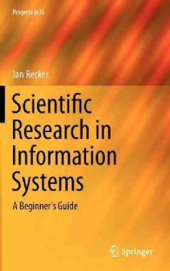 Scientific Research in Information Systems: A Beginner's Guide (Hardcover)