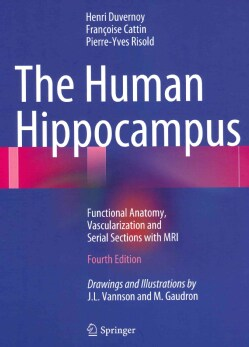 The Human Hippocampus: Functional Anatomy, Vascularization and Serial Sections With MRI (Hardcover)