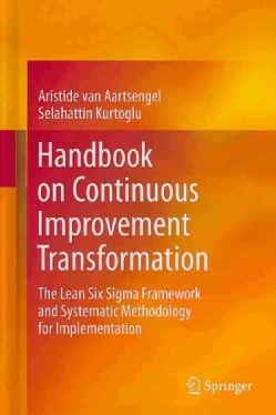 Handbook on Continuous Improvement Transformation: The Lean Six Sigma Framework and Systematic Methodology for Im... (Hardcover)