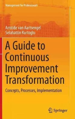 A Guide to Continuous Improvement Transformation: Concepts, Processes, Implementation (Hardcover)