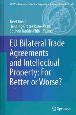 Eu Bilateral Trade Agreements and Intellectual Property: For Better or Worse? (Hardcover)