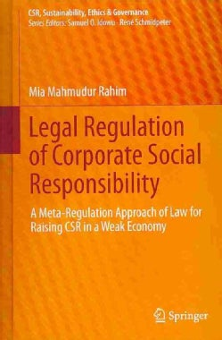 Legal Regulation of Corporate Social Responsibility: A Meta-Regulation Approach of Law for Raising CSR in a Weak ... (Hardcover)