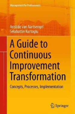 A Guide to Continuous Improvement Transformation: Concepts, Processes, Implementation (Paperback)