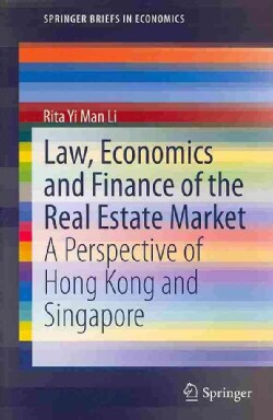 Law, Economics and Finance of the Real Estate Market: A Perspective of Hong Kong and Singapore (Paperback)