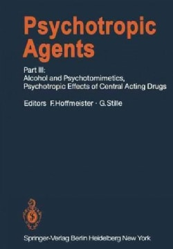 Psychotropic Agents: Part Iii: Alcohol and Psychotomimetics, Psychotropic Effects of Central Acting Drugs (Paperback)