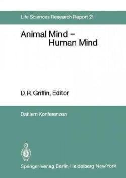 Animal Mind - Human Mind: Report of the Dahlem Workshop on Animal Mind - Human Mind, Berlin 1981, March 22-27 (Paperback)