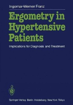 Ergometry in Hypertensive Patients: Implications for Diagnosis and Treatment (Paperback)