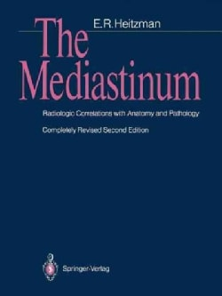 The Mediastinum: Radiologic Correlations With Anatomy and Pathology (Paperback)