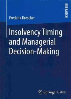 Insolvency Timing and Managerial Decision-Making (Paperback)