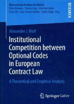 Institutional Competition Between Optional Codes in European Contract Law: A Theoretical and Empirical Analysis (Paperback)