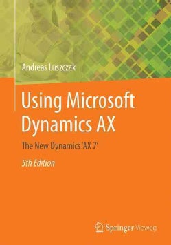 Using Microsoft Dynamics Ax: The New Dynamics 'ax 7' (Paperback)