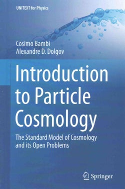 Introduction to Particle Cosmology: The Standard Model of Cosmology and Its Open Problems (Hardcover)