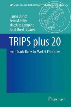 Trips Plus 20: From Trade Rules to Market Principles (Hardcover)