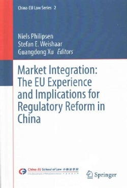 Market Integration: The Eu Experience and Implications for Regulatory Reform in China (Hardcover)