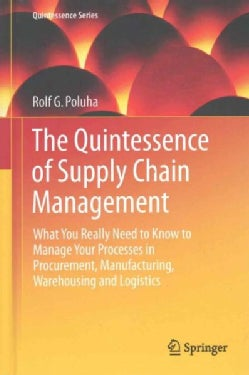 The Quintessence of Supply Chain Management: What You Really Need to Know to Manage Your Processes in Procurement... (Hardcover)