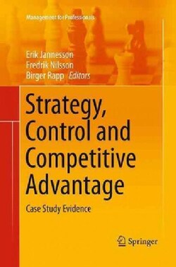 Strategy, Control and Competitive Advantage: Case Study Evidence (Paperback)