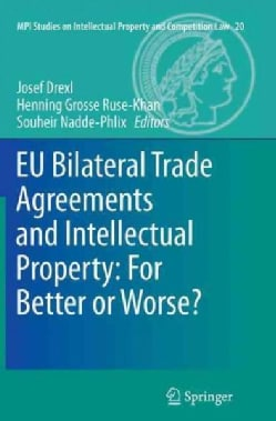 Eu Bilateral Trade Agreements and Intellectual Property: For Better or Worse? (Paperback)