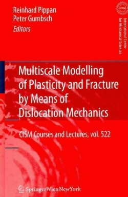Multiscale Modelling of Plasticity and Fracture by Means of Dislocation Mechanics (Hardcover)
