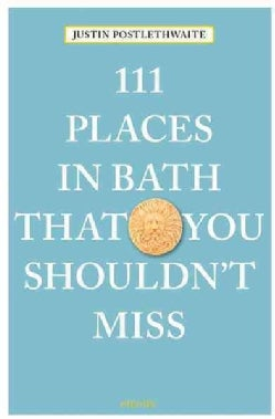 111 Places in Bath That You Shouldn't Miss (Paperback)