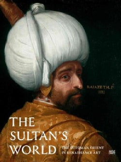 The Sultan's World: The Ottoman Orient in Renaissance Art (Hardcover)