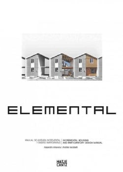 Elemental: Incremental Housing and Participatory Design Manual / Manual de vivienda incremental y diseno particip... (Paperback)
