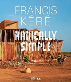 Francis Kere: Radically Simple (Hardcover)