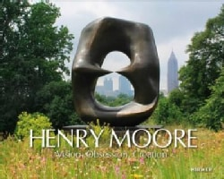 Henry Moore: Vision. Creation. Obsession. (Hardcover)