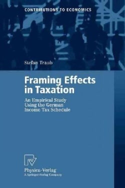 Framing Effects in Taxation: An Empirical Study Using the German Income Tax Schedule (Paperback)