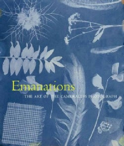 Emanations: The Art of the Cameraless Photograph (Hardcover)