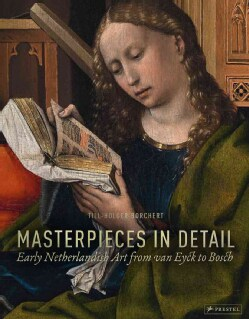 Masterpieces in Detail: Early Netherlandish Art from Van Eyck to Bosch (Hardcover)